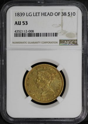 Obverse of this 1839 Lg Let Head Of 38 Liberty $10 NGC AU-53