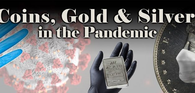 Coins, Gold and Silver in the Pandemic
